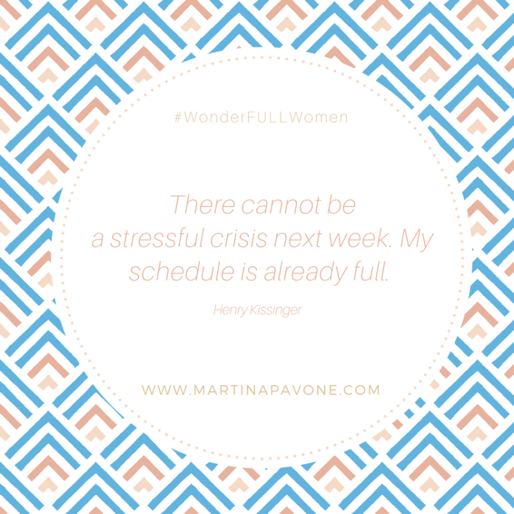 There cannot be a stressful crisis next week. My schedule is already full. -Henry Kissinger